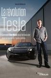 Hamish McKenzie - La révolution Tesla - Comment Elon Musk nous fait basculer dans le monde de l'après-pétrole.