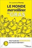 Laurence Plumey - Le monde merveilleux du gras - Tout sur ces rondeurs qui nous habitent.