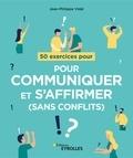 Jean-Philippe Vidal - 50 exercices pour communiquer et s'affirmer (sans conflits).