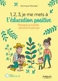 Véronique Maciejak - 1, 2, 3, je me mets à l'éducation positive ! - Pourquoi ça marche, comment et pour qui.