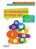 Anthony Babkine et Emmanuel Chila - La communication en temps réel - Facebook Live, Twitter, Snapchat... Stratégies et outils du live !.
