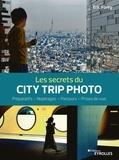 Eric Forey - Les secrets du city trip photo - Préparatifs - Repérages - Parcours - Prises de vue.