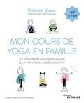 Catherine Bouru - Mon cours de yoga en famille - 80 postures et activités ludiques pour me relaxer avant de dormir.