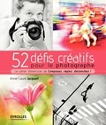 Anne-Laure Jacquart - 52 défis créatifs pour le photographe - Le cahier d'exercices de Composez, réglez, déclenchez !.