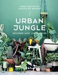 Igor Josifovic et Judith De Graaff - Urban jungle - Décorer avec les plantes.