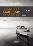 Nicolas Croce - Apprendre Lightroom Classic CC Lr - Découvrez comment gérer votre lux de travail, organiser votre bibliothèque, retoucher et partager vos photos.