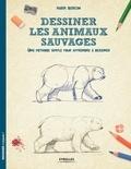 Mark Bergin - Dessiner les animaux sauvages - Une méthode simple pour apprendre.