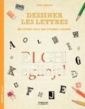 Mark Bergin - Dessiner les lettres - Une méthode simple pour apprendre à dessiner.