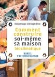 Stéphane Lajugie et Christophe Olivier - Comment construire soi-même sa maison bioclimatique - Manuel d'autoconstruction.