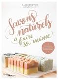 Aline Prevot - Savons naturels à faire soi même - Technique de saponification à froid et recettes.