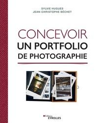 Sylvie Hugues et Jean-Christophe Béchet - Concevoir un portfolio de photographie.