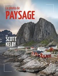 Scott Kelby - La photo de paysage.