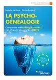 Ségard de Roux - La psychogénéalogie - Comprendre son histoire familiale, s'en affranchir et gagner en liberté.