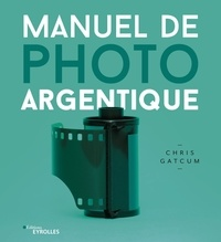 Chris Gatcum - Manuel de photo argentique.