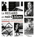 Anne-Laure Jacquart - Le regard en noir et blanc - La photo noir et blanc pas à pas.