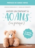 Agathe Girod-Roux et Anne-Lise Pernotte - Avoir un enfant à 40 ans (ou presque).