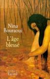 L'âge blessé / Nina Bouraoui | Bouraoui, Nina (1967-....)