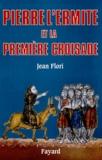 Jean Flori - Pierre l'Ermite et la première Croisade.