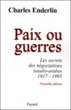 Charles Enderlin - Paix ou guerres - Les secrets des négociations israélo-arabes 1917-1995.