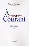 Michel Crozier - Mémoires - Tome 2, A contre-courant 1969-2000.