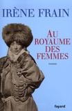 Au royaume des femmes / Irène Frain | Frain, Irène (1950-....). Auteur