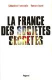 Sébastien Fontenelle et Romain Icard - La France des sociétés secrètes.