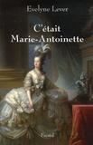 C'était Marie-Antoinette / Evelyne Lever | Lever, Evelyne