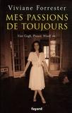 Viviane Forrester - Mes passions de toujours - Van Gogh, Proust, Woolf, etc..