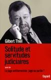 Gilbert Thiel - Solitude et servitudes judiciaires - Suivi de Le juge antiterroriste : juge ou partie ?.