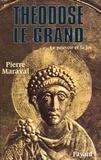 Pierre Maraval - Théodose le Grand (379-395) - Le pouvoir et la foi.