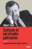 Gilbert Thiel - Solitudes et servitudes judiciaires - Le juge antiterroriste : juge ou partie ?.