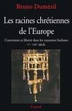 Bruno Dumézil - Les racines chrétiennes de l'Europe - Conversion et liberté dans les royaumes barbares Ve - VIIIe siècle.