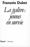 François Dubet - La Galère : Jeunes en survie.