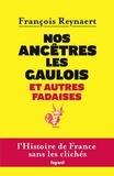 François Reynaert - Nos ancêtres les Gaulois et autres fadaises.