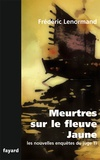 Meurtres sur le fleuve jaune : une nouvelle enquête du juge Ti / Frédéric Lenormand | Lenormand, Frédéric (1964-....). Auteur