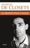 François de Closets - Le monde était à nous.