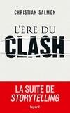 L' ère du clash / Christian Salmon | Salmon, Christian (1951-....). Auteur