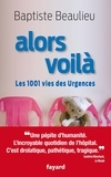 Alors voilà : Les 1001 vies des Urgences / Baptiste Beaulieu   Beaulieu, Baptiste (1985-....). Auteur