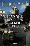 Jacques Attali - L'année des dupes - Alger, 1943.