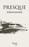 Presque / Yoram Kaniuk | Kaniuk, Yoram (1930-2013). Auteur