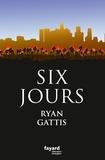 Six jours / Ryan Gattis | Gattis, Ryan