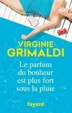 Virginie Grimaldi - Le parfum du bonheur est plus fort sous la pluie.