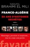 Naoufel Brahimi El Mili - France-Algérie, cinquante ans d'histoires secrètes - Tome 2 (1992-2017).