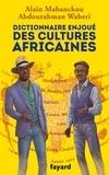 Alain Mabanckou et Abdourahman Waberi - Dictionnaire enjoué des cultures africaines.