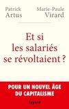 Patrick Artus et Marie-Paule Virard - Et si les salariés se révoltaient ? - Pour un nouvel âge du capitalisme.