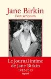 Jane Birkin - Post-scriptum - Le journal intime de Jane Birkin 1982-2013.