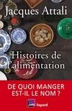 Jacques Attali - Histoires de l'alimentation - De quoi manger est-il le nom ?.