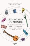 Pierre Singaravélou et Sylvain Venayre - Le magasin du monde - La mondialisation par les objets du XVIIIe siècle à nos jours.