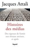 Jacques Attali - Histoires des médias - Des signaux de fumée aux réseaux sociaux, et après.