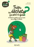 Karine Balzeau et Clémence Lallemand - Trier les déchets ça sert à quoi ? - Et toutes les questions que tu te poses pour protéger la planète....